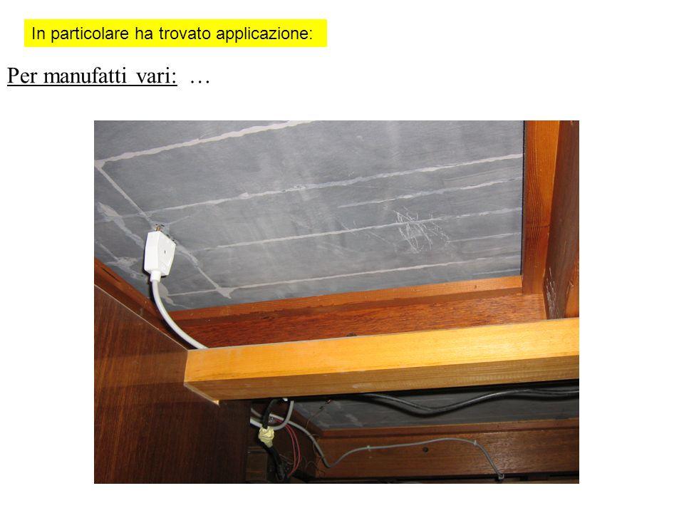 Per manufatti vari: … In particolare ha trovato applicazione: