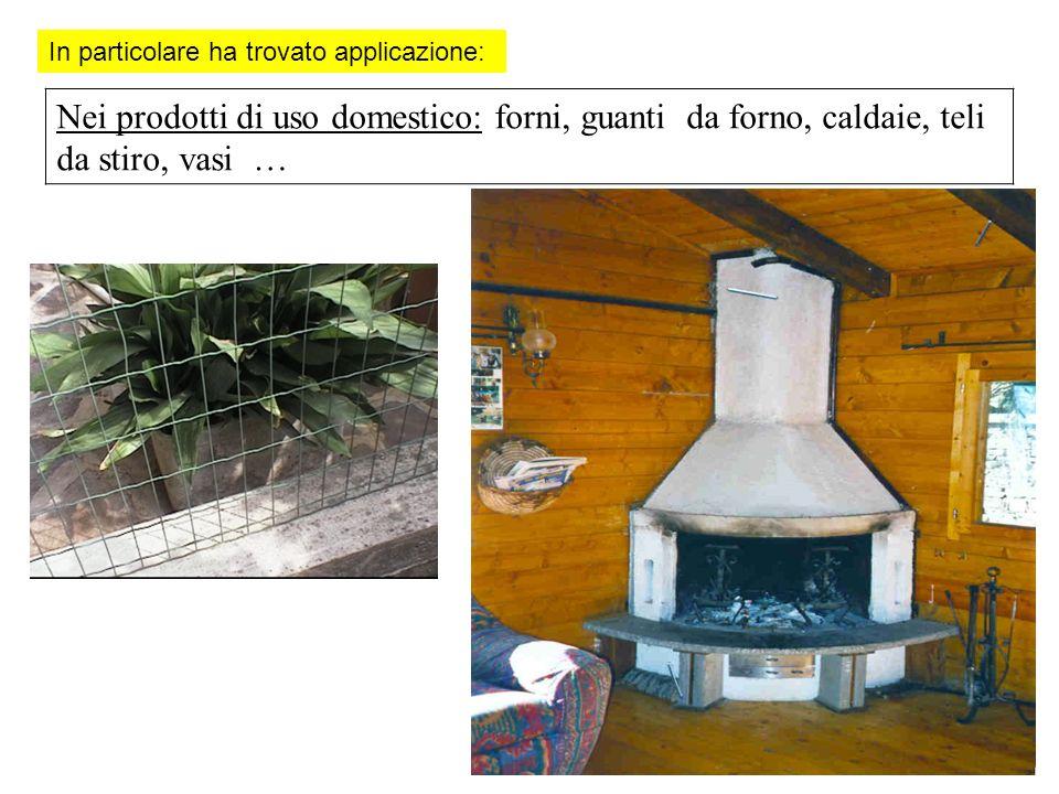 Nei prodotti di uso domestico: forni, guanti da forno, caldaie, teli da stiro, vasi …