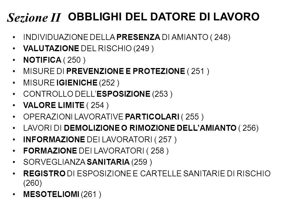 Sezione II OBBLIGHI DEL DATORE DI LAVORO INDIVIDUAZIONE DELLA PRESENZA DI AMIANTO ( 248) VALUTAZIONE DEL RISCHIO (249 ) NOTIFICA ( 250 ) MISURE DI PRE