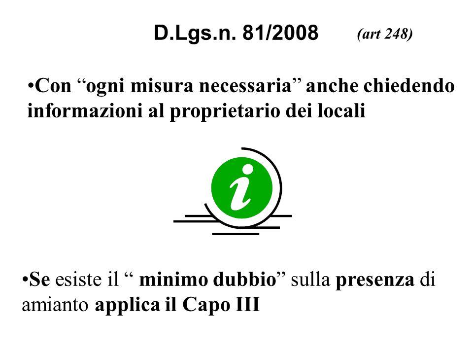 D.Lgs.n. 81/2008 (art 248) Con ogni misura necessaria anche chiedendo informazioni al proprietario dei locali Se esiste il minimo dubbio sulla presenz