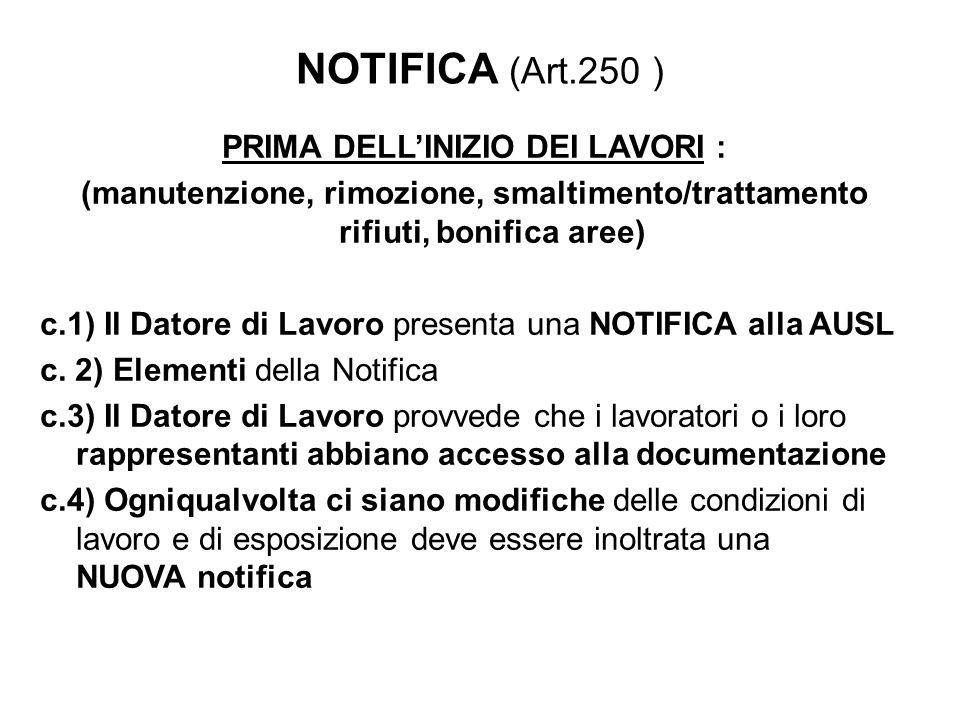 NOTIFICA (Art.250 ) PRIMA DELLINIZIO DEI LAVORI : (manutenzione, rimozione, smaltimento/trattamento rifiuti, bonifica aree) c.1) Il Datore di Lavoro p