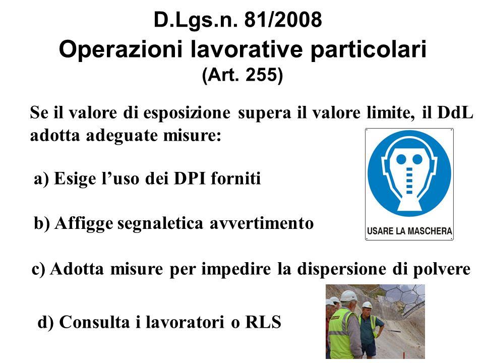 Operazioni lavorative particolari (Art. 255) D.Lgs.n. 81/2008 Se il valore di esposizione supera il valore limite, il DdL adotta adeguate misure: a) E
