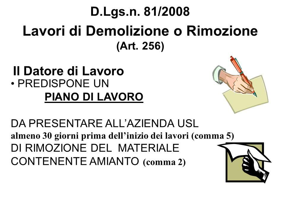 Il Datore di Lavoro Lavori di Demolizione o Rimozione (Art. 256) PREDISPONE UN PIANO DI LAVORO DA PRESENTARE ALLAZIENDA USL almeno 30 giorni prima del