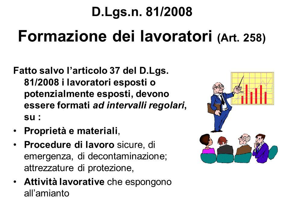 Formazione dei lavoratori (Art. 258) Fatto salvo larticolo 37 del D.Lgs. 81/2008 i lavoratori esposti o potenzialmente esposti, devono essere formati
