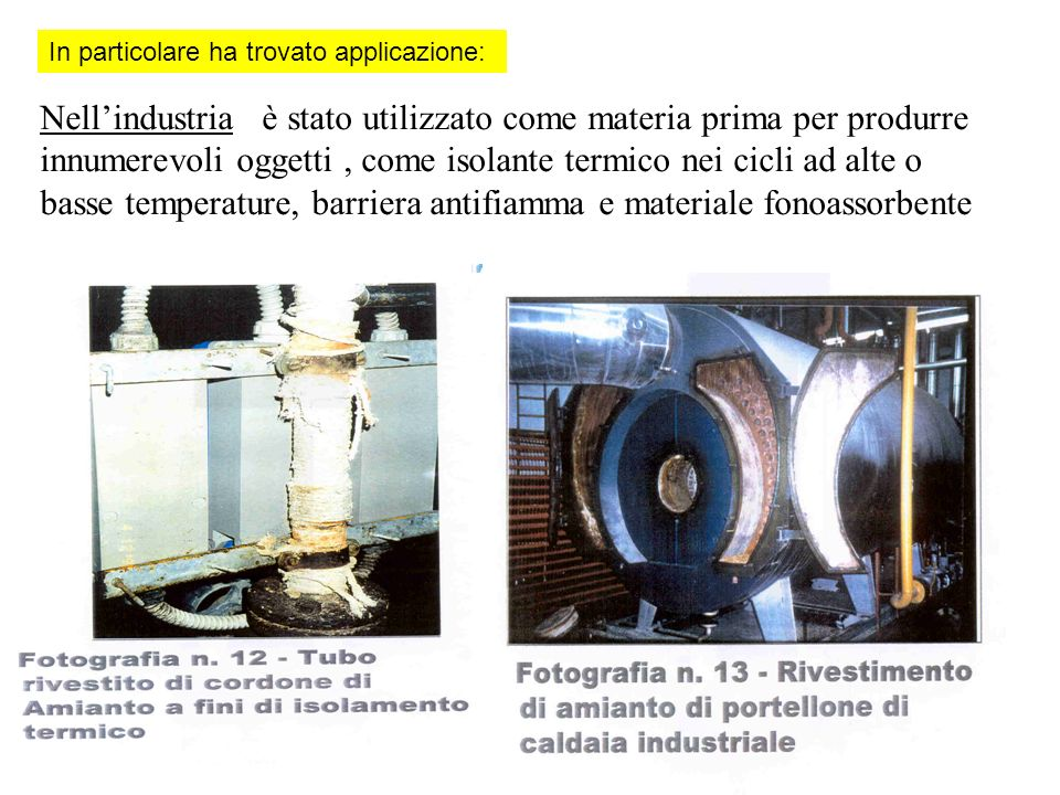 Nellindustria è stato utilizzato come materia prima per produrre innumerevoli oggetti, come isolante termico nei cicli ad alte o basse temperature, ba