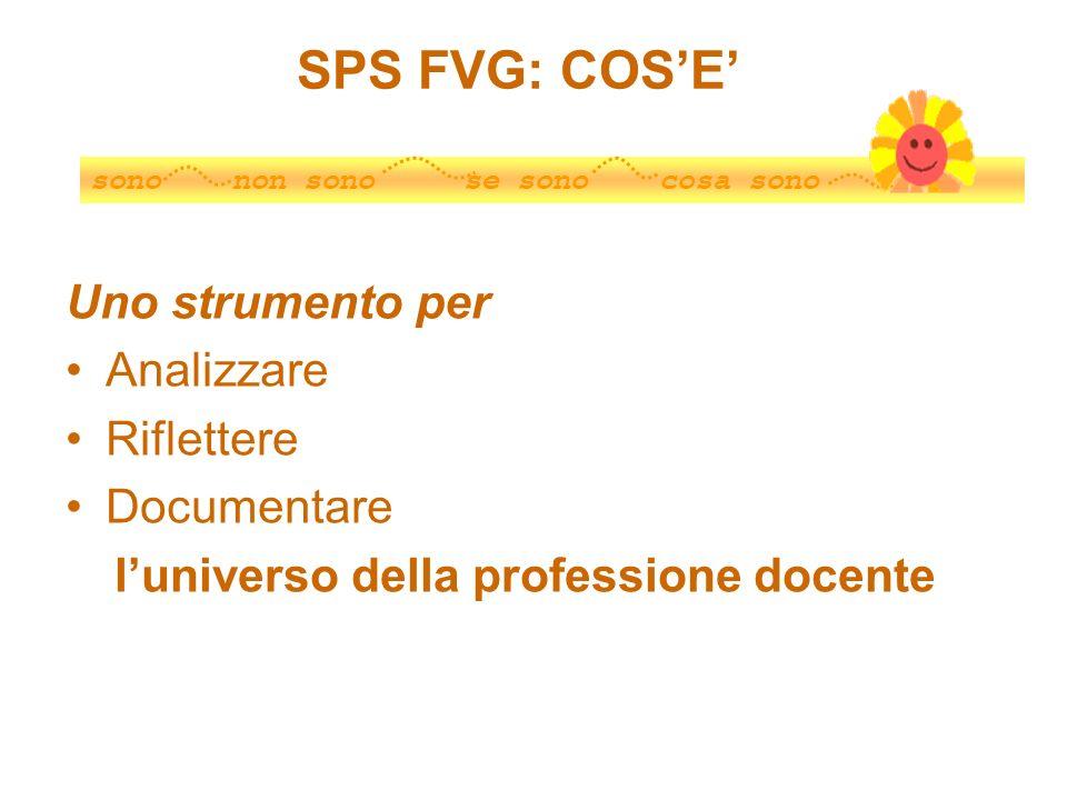SPS FVG: COSE Uno strumento per Analizzare Riflettere Documentare luniverso della professione docente sono non sono se sono cosa sono