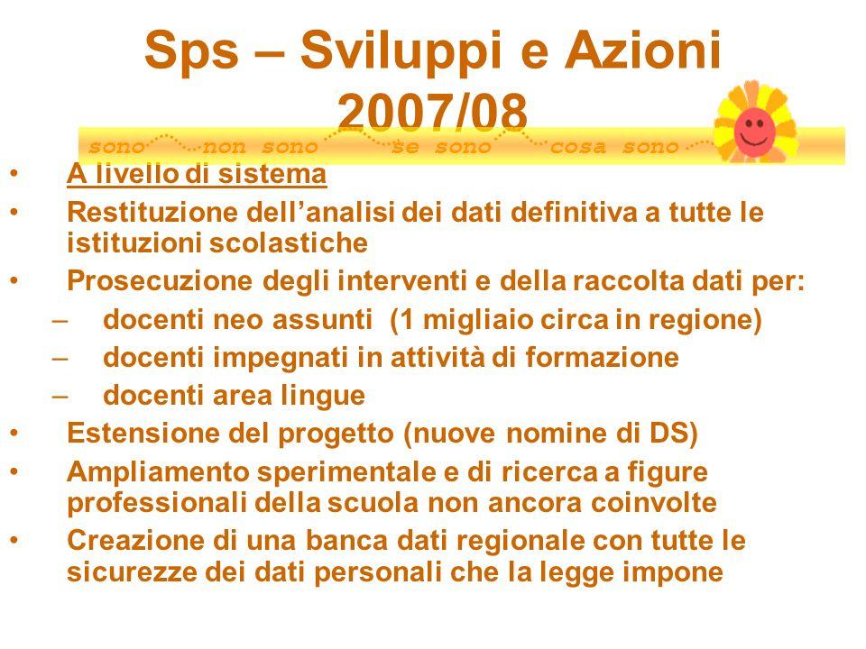 Sps – Sviluppi e Azioni 2007/08 A livello di sistema Restituzione dellanalisi dei dati definitiva a tutte le istituzioni scolastiche Prosecuzione degl