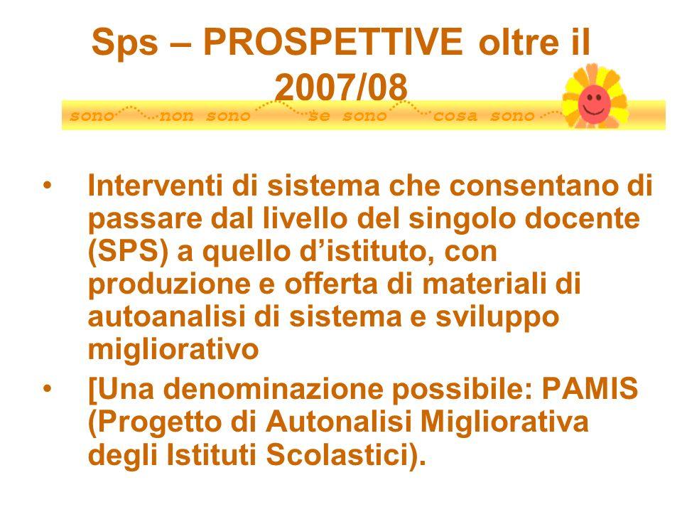 Sps – PROSPETTIVE oltre il 2007/08 Interventi di sistema che consentano di passare dal livello del singolo docente (SPS) a quello distituto, con produ