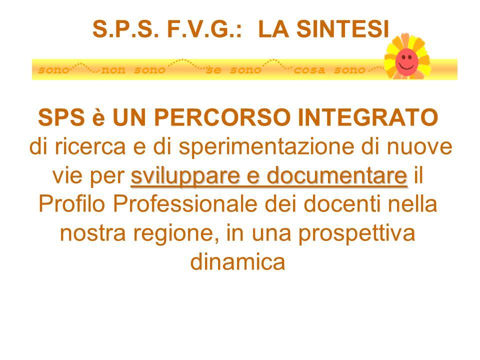 S.P.S. F.V.G.: LA SINTESI SPS è UN PERCORSO INTEGRATO di ricerca e di sperimentazione di nuove sviluppare e documentare vie per sviluppare e documenta