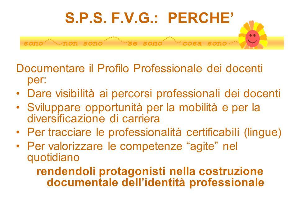 S.P.S. F.V.G.: PERCHE Documentare il Profilo Professionale dei docenti per: Dare visibilità ai percorsi professionali dei docenti Sviluppare opportuni