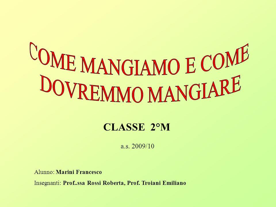 CLASSE 2°M a.s.2009/10 Alunno: Marini Francesco Insegnanti: Prof..ssa Rossi Roberta, Prof.