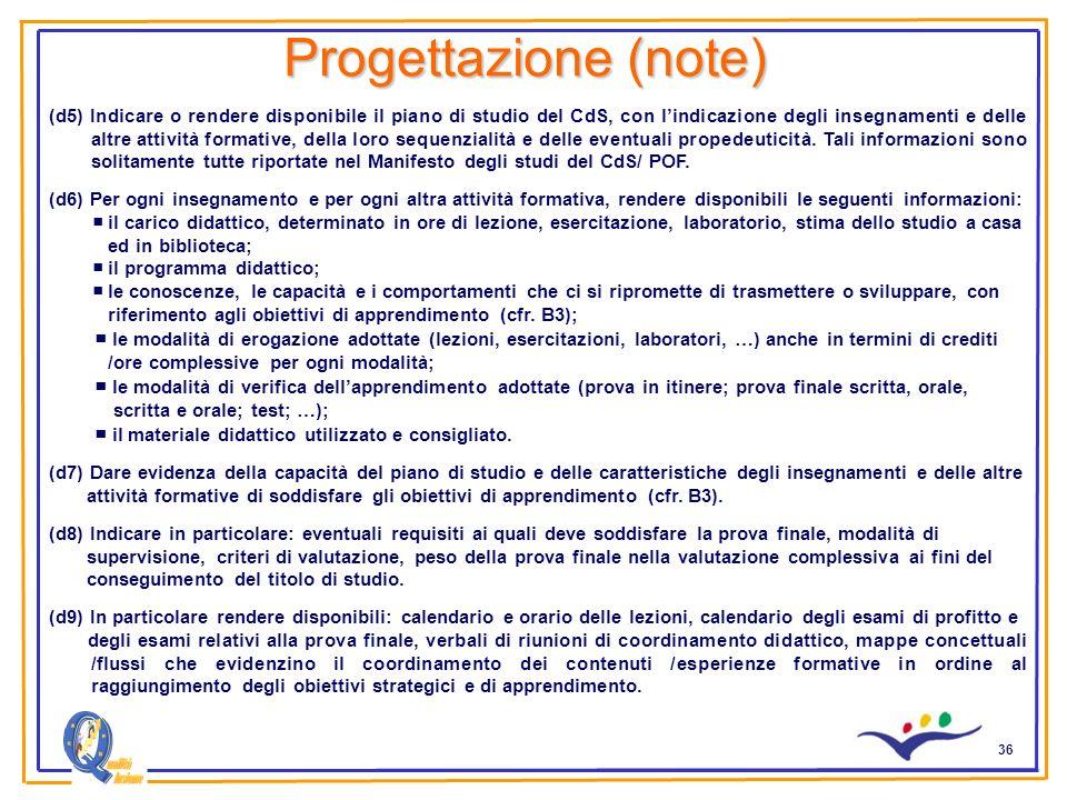 36 Progettazione (note) (d5) Indicare o rendere disponibile il piano di studio del CdS, con lindicazione degli insegnamenti e delle altre attività formative, della loro sequenzialità e delle eventuali propedeuticità.