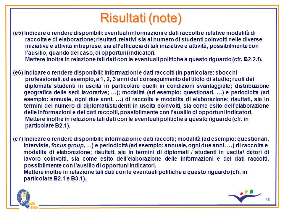 46 Risultati (note) (e5) Indicare o rendere disponibili: eventuali informazioni e dati raccolti e relative modalità di raccolta e di elaborazione; ris
