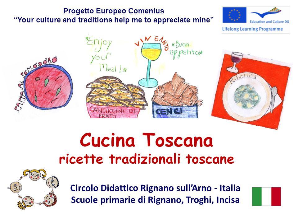 Cucina Toscana ricette tradizionali toscane Progetto Europeo Comenius Your culture and traditions help me to appreciate mine Circolo Didattico Rignano