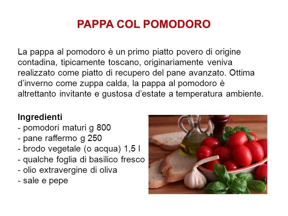 PAPPA COL POMODORO La pappa al pomodoro è un primo piatto povero di origine contadina, tipicamente toscano, originariamente veniva realizzato come pia