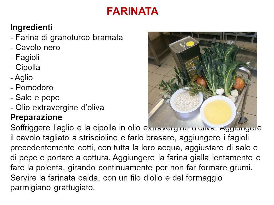 FARINATA Ingredienti - Farina di granoturco bramata - Cavolo nero - Fagioli - Cipolla - Aglio - Pomodoro - Sale e pepe - Olio extravergine doliva Prep