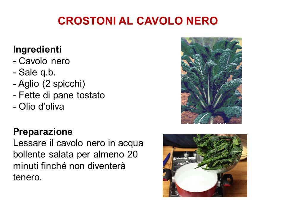 CROSTONI AL CAVOLO NERO Ingredienti - Cavolo nero - Sale q.b. - Aglio (2 spicchi) - Fette di pane tostato - Olio doliva Preparazione Lessare il cavolo
