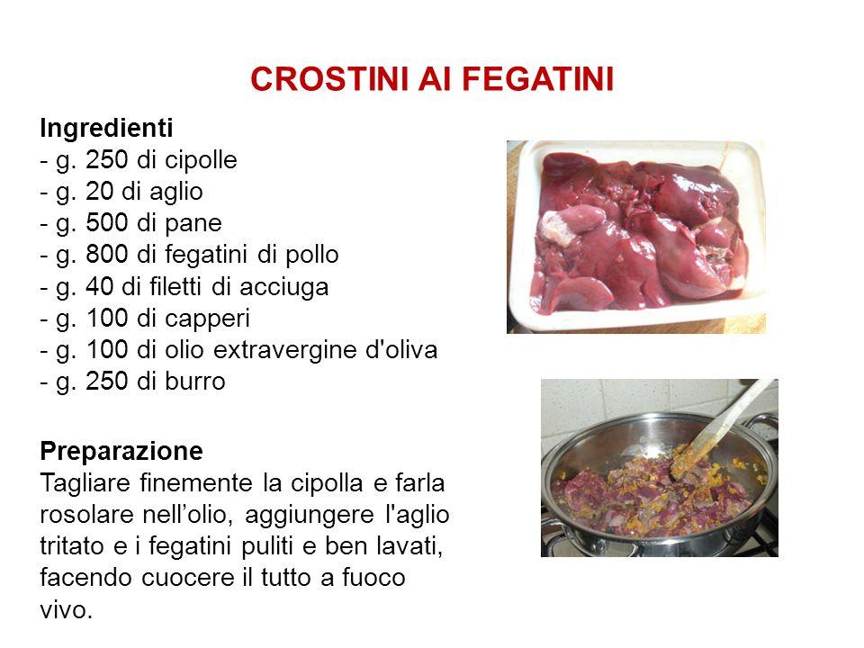 CROSTINI AI FEGATINI Ingredienti - g. 250 di cipolle - g. 20 di aglio - g. 500 di pane - g. 800 di fegatini di pollo - g. 40 di filetti di acciuga - g
