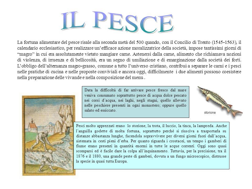 La fortuna alimentare del pesce risale alla seconda metà del 500 quando, con il Concilio di Trento (1545-1563), il calendario ecclesiastico, per reali