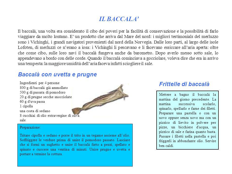 IL BACCALA Il baccalà, una volta era considerato il cibo dei poveri per la facilità di conservazione e la possibilità di farlo viaggiare da molto lont