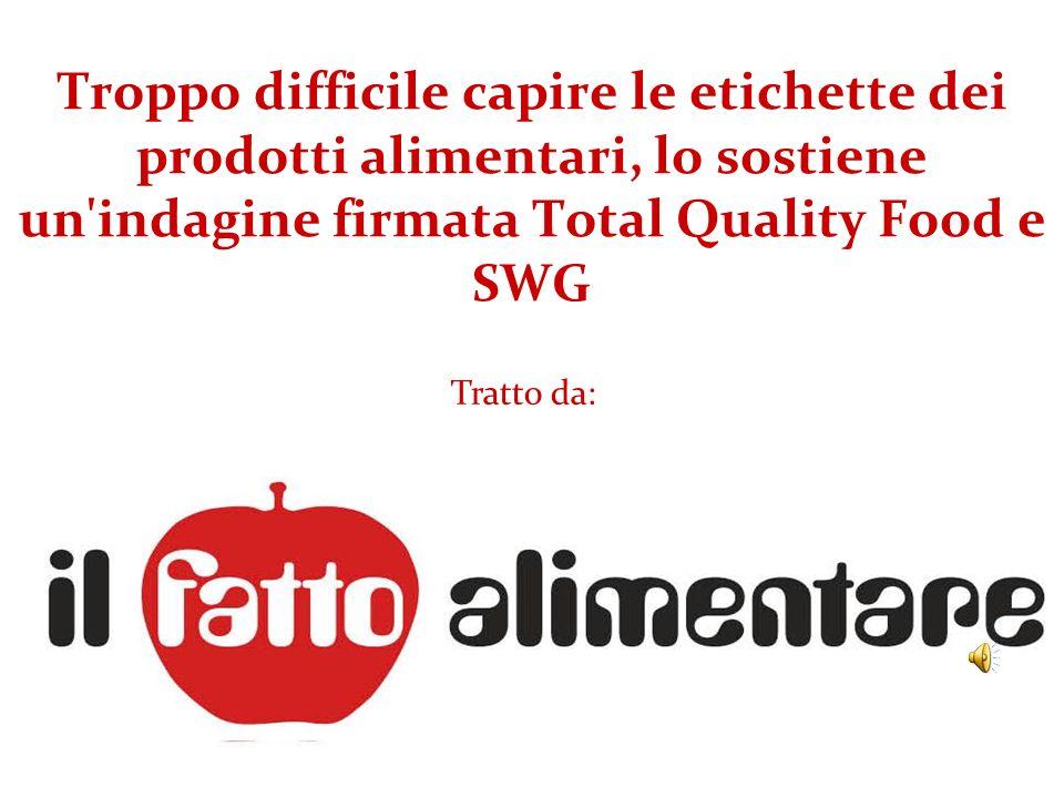 Troppo difficile capire le etichette dei prodotti alimentari, lo sostiene un'indagine firmata Total Quality Food e SWG Tratto da: