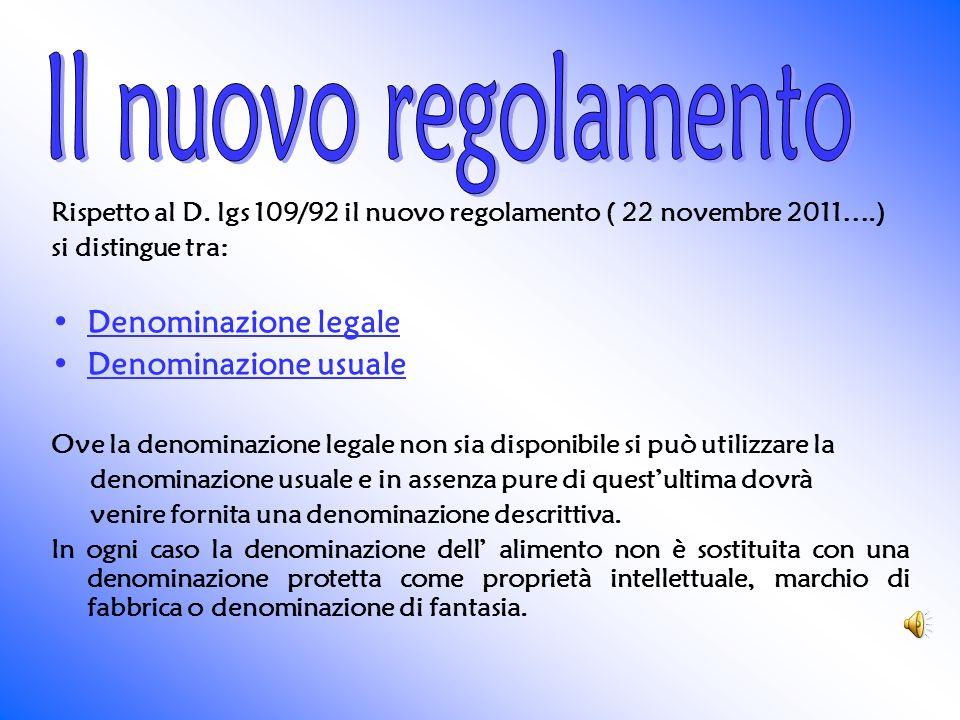 Rispetto al D. lgs 109/92 il nuovo regolamento ( 22 novembre 2011….) si distingue tra: Denominazione legale Denominazione usuale Ove la denominazione