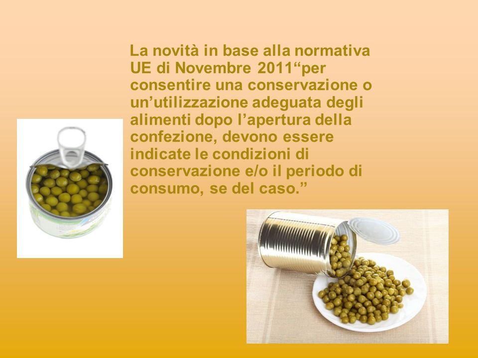 La novità in base alla normativa UE di Novembre 2011per consentire una conservazione o unutilizzazione adeguata degli alimenti dopo lapertura della co
