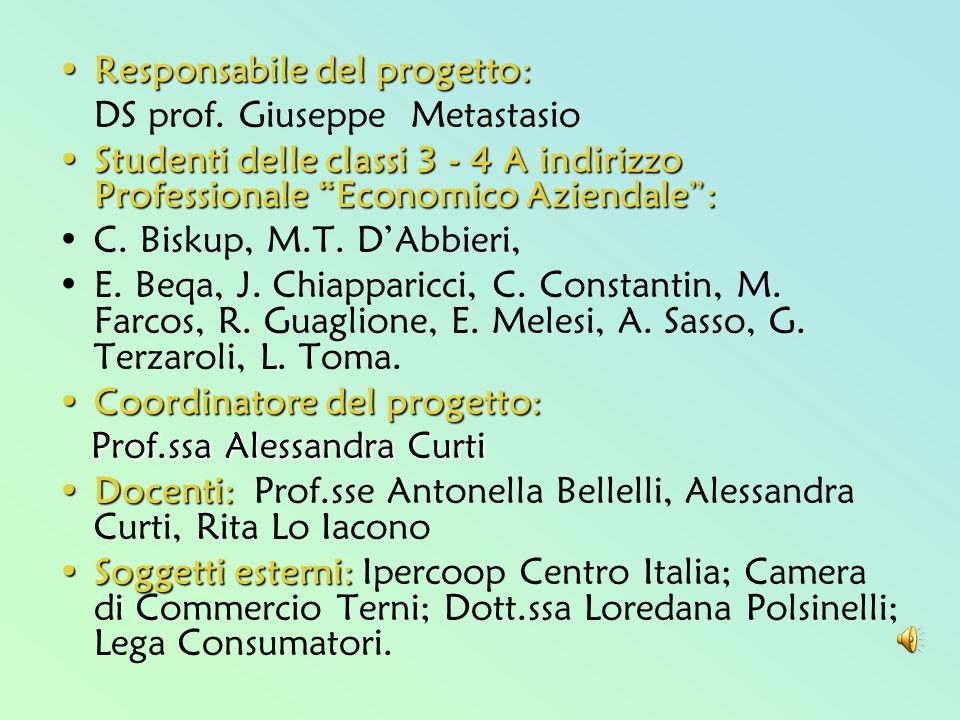 Responsabile del progetto:Responsabile del progetto: DS prof. Giuseppe Metastasio Studenti delle classi 3 - 4 A indirizzo Professionale Economico Azie