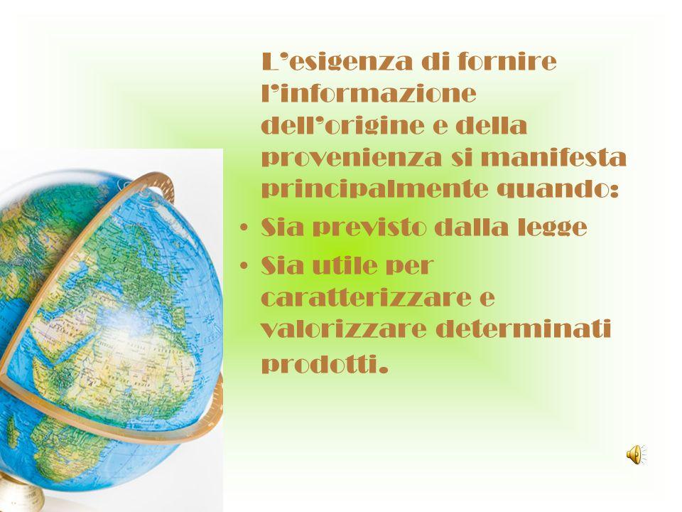 Lesigenza di fornire linformazione dellorigine e della provenienza si manifesta principalmente quando: Sia previsto dalla legge Sia utile per caratter