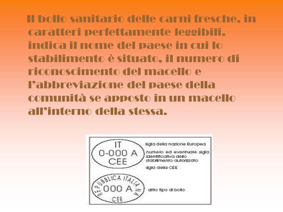 Il bollo sanitario delle carni fresche, in caratteri perfettamente leggibili, indica il nome del paese in cui lo stabilimento è situato, il numero di