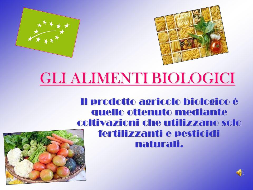 GLI ALIMENTI BIOLOGICI Il prodotto agricolo biologico è quello ottenuto mediante coltivazioni che utilizzano solo fertilizzanti e pesticidi naturali.