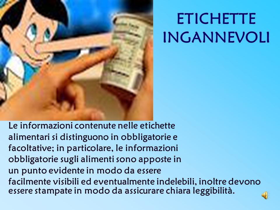 ETICHETTE INGANNEVOLI Le informazioni contenute nelle etichette alimentari si distinguono in obbligatorie e facoltative; in particolare, le informazio