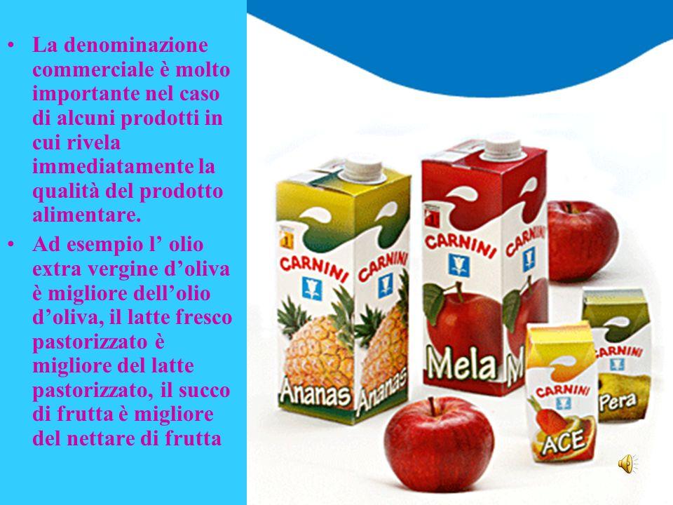La denominazione commerciale è molto importante nel caso di alcuni prodotti in cui rivela immediatamente la qualità del prodotto alimentare. Ad esempi