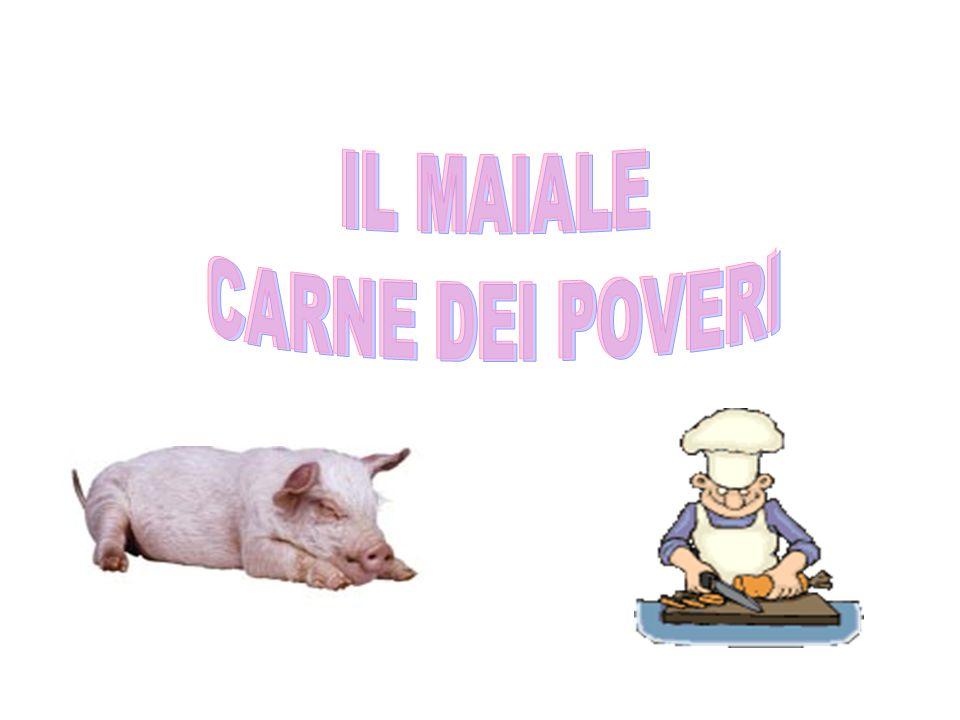 Sulle tavole povere era presente soprattutto la carne di maiale.