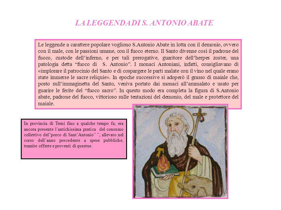Le leggende a carattere popolare vogliono S.Antonio Abate in lotta con il demonio, ovvero con il male, con le passioni umane, con il fuoco eterno. Il