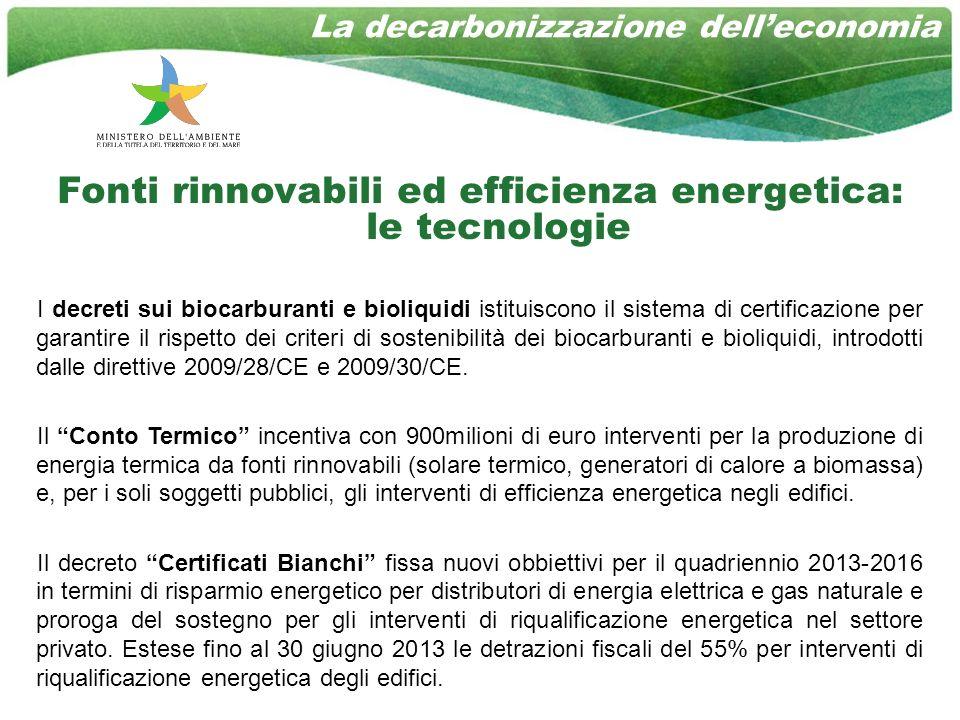 Fonti rinnovabili ed efficienza energetica: le tecnologie I decreti sui biocarburanti e bioliquidi istituiscono il sistema di certificazione per garantire il rispetto dei criteri di sostenibilità dei biocarburanti e bioliquidi, introdotti dalle direttive 2009/28/CE e 2009/30/CE.