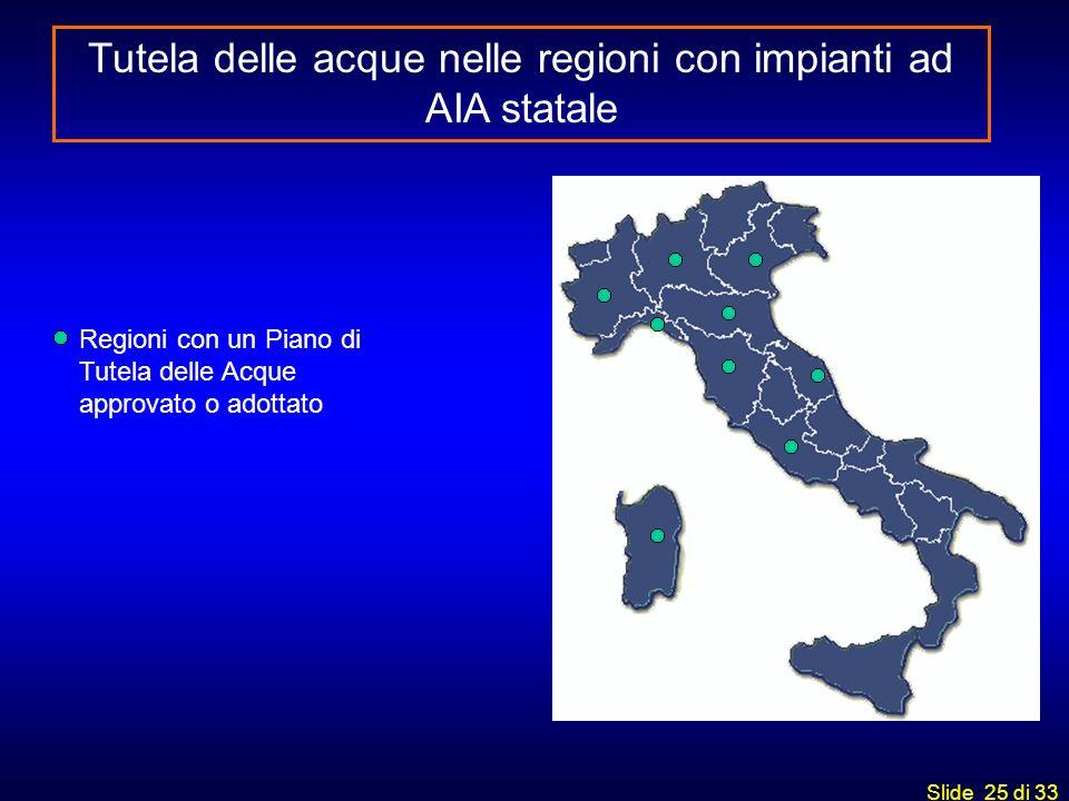 Slide 25 di 33 Tutela delle acque nelle regioni con impianti ad AIA statale Regioni con un Piano di Tutela delle Acque approvato o adottato