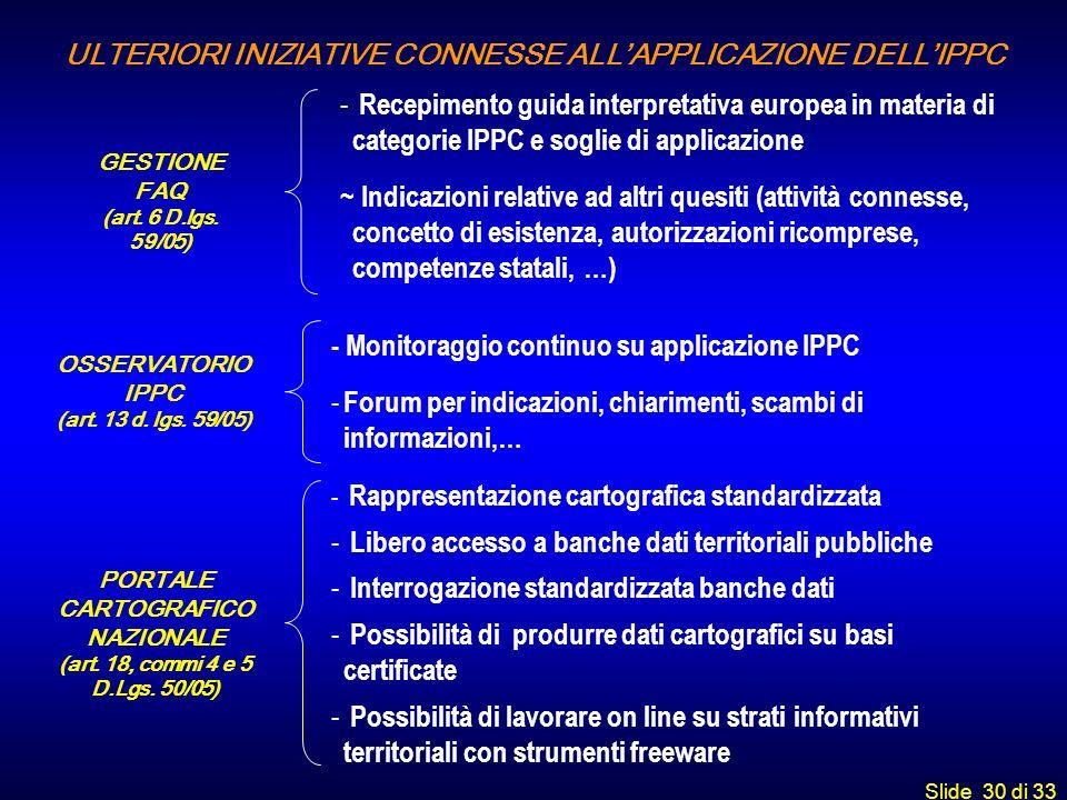 Slide 30 di 33 GESTIONE FAQ (art. 6 D.lgs. 59/05) - Recepimento guida interpretativa europea in materia di categorie IPPC e soglie di applicazione ~ I