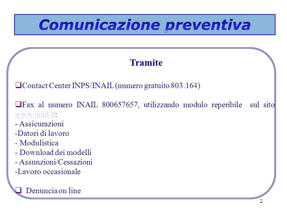 2 Contact Center INPS/INAIL (numero gratuito 803.164) Fax al numero INAIL 800657657, utilizzando modulo reperibile sul sito www.inail.it: www.inail.it