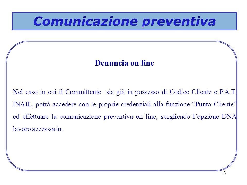 3 Denuncia on line Nel caso in cui il Committente sia già in possesso di Codice Cliente e P.A.T. INAIL, potrà accedere con le proprie credenziali alla