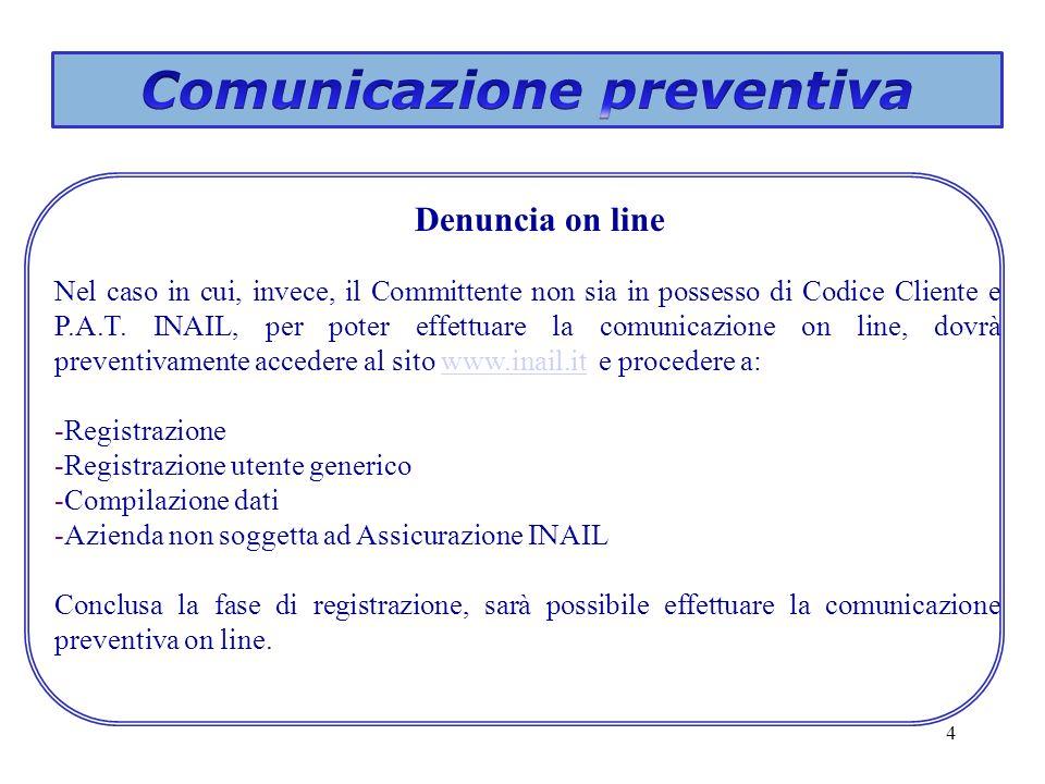 4 Denuncia on line Nel caso in cui, invece, il Committente non sia in possesso di Codice Cliente e P.A.T. INAIL, per poter effettuare la comunicazione
