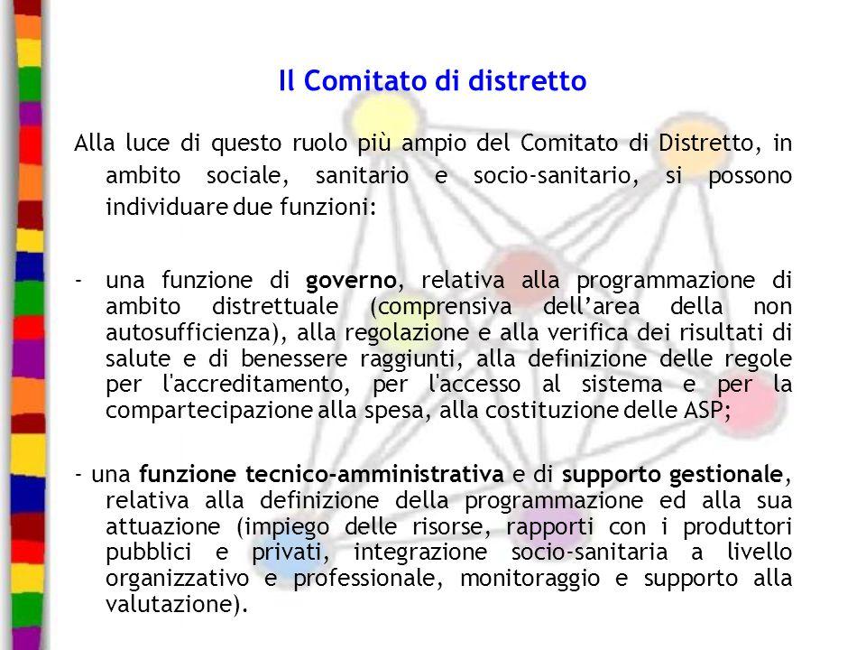 Il Comitato di distretto Alla luce di questo ruolo più ampio del Comitato di Distretto, in ambito sociale, sanitario e socio-sanitario, si possono ind