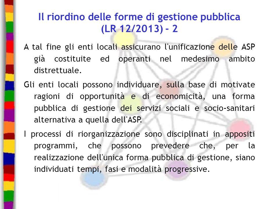 Il riordino delle forme di gestione pubblica (LR 12/2013) - 2 A tal fine gli enti locali assicurano l'unificazione delle ASP già costituite ed operant
