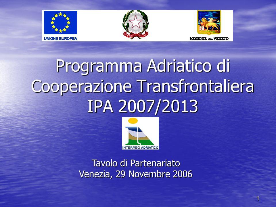 1 Programma Adriatico di Cooperazione Transfrontaliera IPA 2007/2013 Tavolo di Partenariato Venezia, 29 Novembre 2006