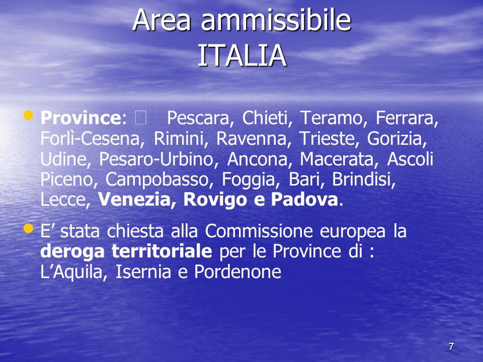 7 Area ammissibile ITALIA Province: Pescara, Chieti, Teramo, Ferrara, Forlì-Cesena, Rimini, Ravenna, Trieste, Gorizia, Udine, Pesaro-Urbino, Ancona, M