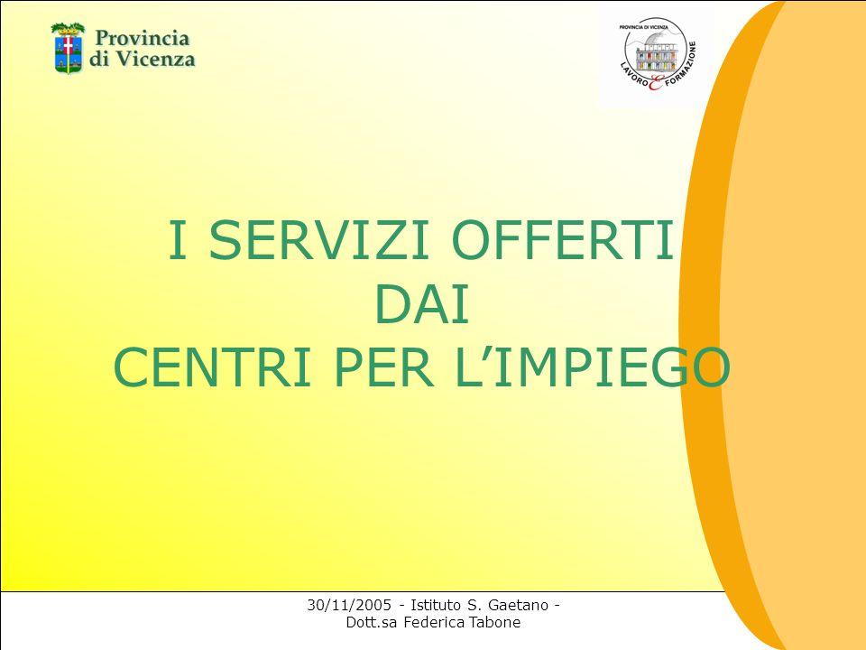 30/11/2005 - Istituto S. Gaetano - Dott.sa Federica Tabone I SERVIZI OFFERTI DAI CENTRI PER LIMPIEGO