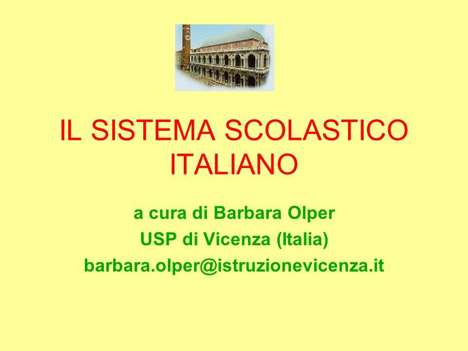 IL SISTEMA SCOLASTICO ITALIANO a cura di Barbara Olper USP di Vicenza (Italia) barbara.olper@istruzionevicenza.it