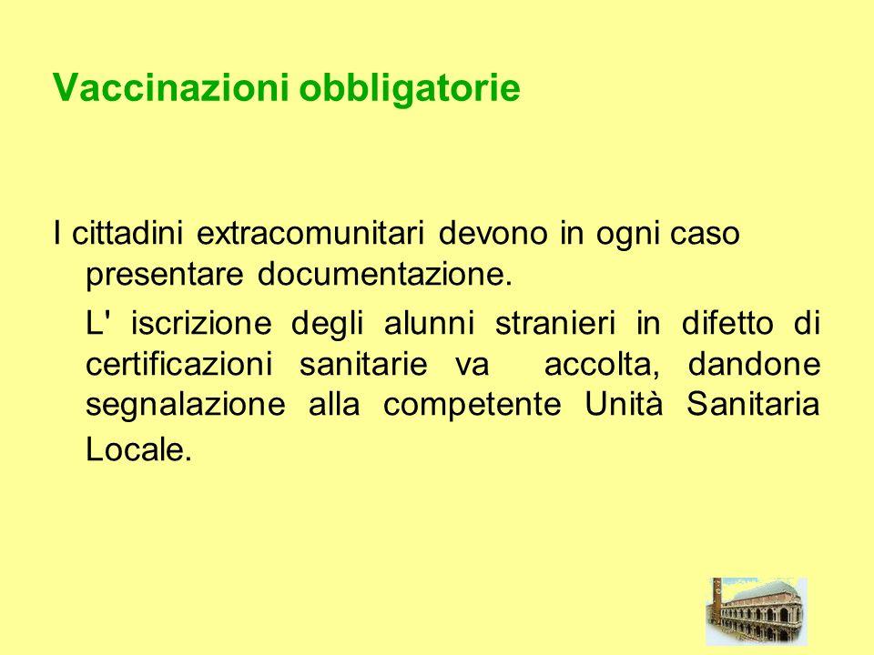 Vaccinazioni obbligatorie I cittadini extracomunitari devono in ogni caso presentare documentazione. L' iscrizione degli alunni stranieri in difetto d