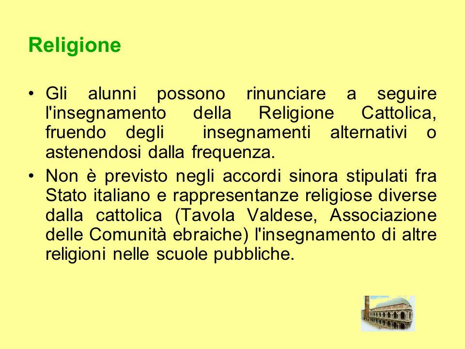 Religione Gli alunni possono rinunciare a seguire l'insegnamento della Religione Cattolica, fruendo degli insegnamenti alternativi o astenendosi dalla