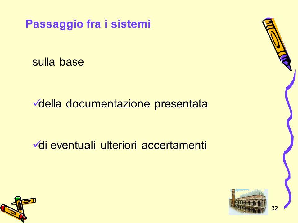 32 Passaggio fra i sistemi sulla base della documentazione presentata della documentazione presentata di eventuali ulteriori accertamenti di eventuali